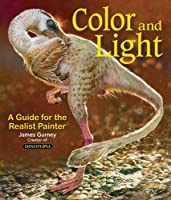 Color and Light: A Guide for the Realist Painter (James Gurney Art)