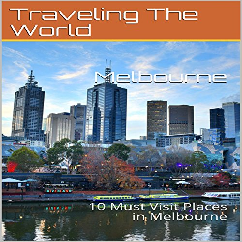 Melbourne: 10 Must Visit Places in Melbourne audiobook cover art