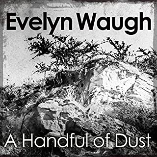 A Handful of Dust                   By:                                                                                                                                 Evelyn Waugh                               Narrated by:                                                                                                                                 Andrew Sachs                      Length: 6 hrs and 41 mins     63 ratings     Overall 4.3