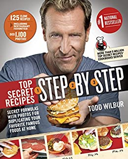 Top Secret Recipes Step-by-Step: Secret Formulas with Photos for Duplicating Your Favorite Famous Foods at Home by [Todd Wilbur]