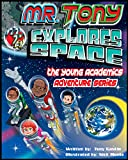 Mr. Tony Explores Space (The Young Academics Adventure Series Book 1)