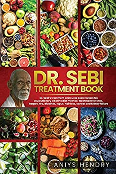 DR SEBI S TREATMENT BOOK  Dr Sebi Treatment For Stds Herpes Hiv Diabetes Lupus Hair Loss Cancer Kidney Stones And Other Diseases.