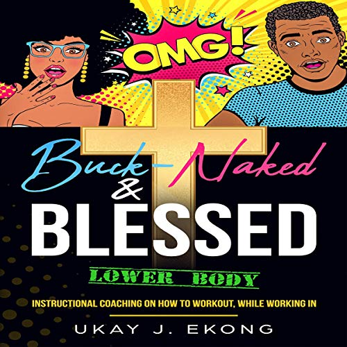 Buck-Naked & Blessed (Lower Body) Audiobook By Ukay J. Ekong cover art
