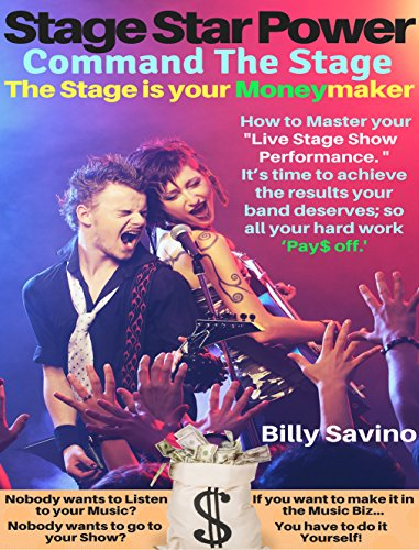 Stage Star Power: Command The Stage, The Stage is your Moneymaker, How to Master your