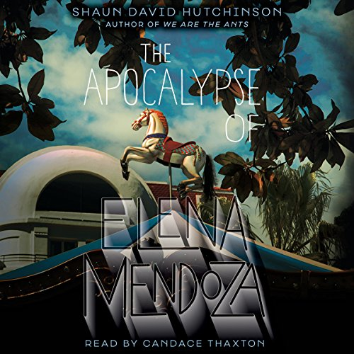 The Apocalypse of Elena Mendoza Audiobook By Shaun David Hutchinson cover art