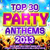 Top 30 Party Anthems 2013 - The 30 Best 2013 Party Dance Hits - Perfect for Summer Holidays, BBQ & Beach Parties