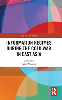 Information Regimes During the Cold War in East Asia