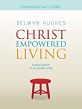 Christ Empowered Living: Life-changing Teaching That Has Transformed Multitudes