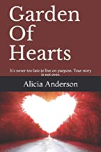 Garden Of Hearts: It's never too late to live on purpose. Your story is not over.