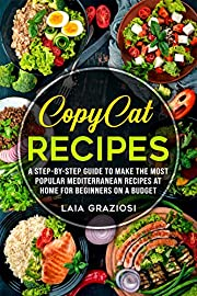 Copycat Recipes: A Step-by-Step Guide to make the Most Popular Mediterranean Recipes at Home for Beginners on a Budget