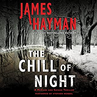 The Chill of Night     A McCabe and Savage Thriller, Book 2              By:                                                                                                                                 James Hayman                               Narrated by:                                                                                                                                 Stephen Mendel                      Length: 10 hrs and 38 mins     256 ratings     Overall 4.4