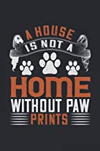 A House Is Not A Home Without Paw Prints: Lined Journal Notebook 120 Blank Pages 6x9 inches For Writing, Planning Or Journ...