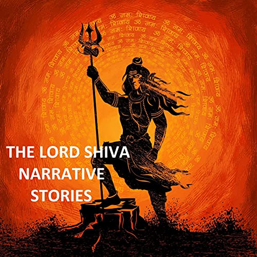 The Lord Shiva Narrative:A Comprehensive Collection of Stories, Life Lessons, and Philosophy Relating to the Indomitable Lord of Destruction. cover art