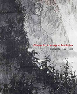 Chinese Art in an Age of Revolution: Fu Baoshi (1904-1965)