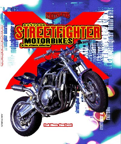 Extreme Streetfighter Motorbikes: The Ultimate Collection