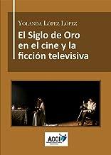 El Siglo de Oro en el cine y la ficción televisiva: Dirección artística, referentes culturales y reconstrucción histórica. (CinemArt) (Spanish Edition)