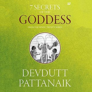 7 Secrets of the Goddess     The Hindu Trinity Series              Written by:                                                                                                                                 Devdutt Pattanaik                               Narrated by:                                                                                                                                 Sagar Arya                      Length: 4 hrs and 38 mins     6 ratings     Overall 4.5