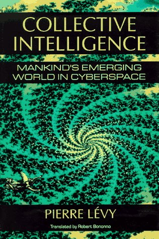 Collective Intelligence: Mankind's Emerging World in Cyberspace