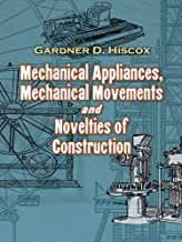 Mechanical Appliances, Mechanical Movements and Novelties of Construction (English Edition)