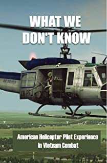What We Don't Know: American Helicopter Pilot Experience In Vietnam Combat: Helicopter Flight School