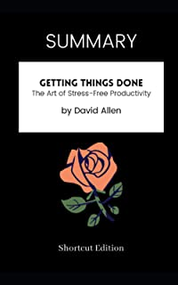 SUMMARY - Getting Things Done: The Art of Stress-Free Productivity by David Allen