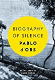 Biography of Silence: An Essay on Meditation - Pablo D'Ors