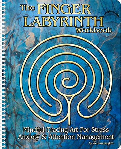 The Finger Labyrinth Workbook: Mindful Tracing Art for Stress, Anxiety and Attention Management