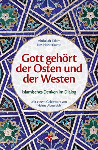 Gott gehört der Osten und der Westen: Islamisches Denken im Dialog