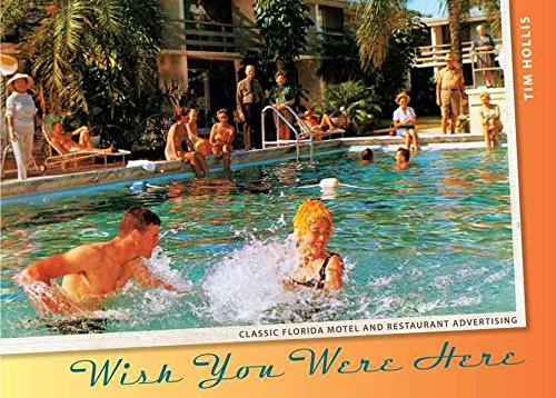 [(Wish You Were Here : Classic Florida Motel and Restaurant Advertising)] [By (author) Tim Hollis] published on (October, 2011)