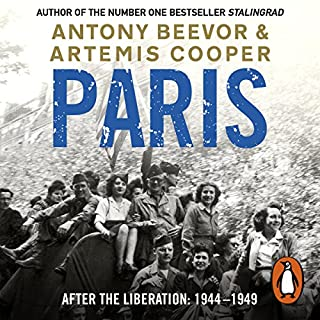 Paris After the Liberation                   By:                                                                                                                                 Artemis Cooper,                                                                                        Antony Beevor                               Narrated by:                                                                                                                                 Sean Barrett                      Length: 15 hrs and 23 mins     43 ratings     Overall 4.2