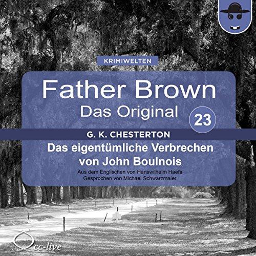 Das eigentümliche Verbrechen von John Boulnois (Father Brown - Das Original 23) Titelbild