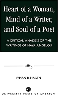 Heart of a Woman, Mind of a Writer, and Soul of a Poet: A Critical Analysis of the Writings of Maya Angelou