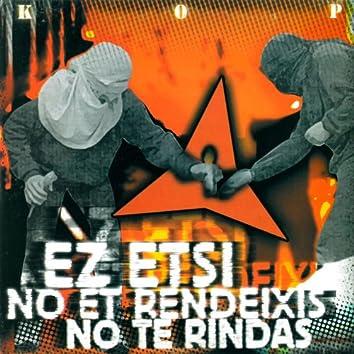 No Et Rendeixis / No Te Rindas / Ez Etsi