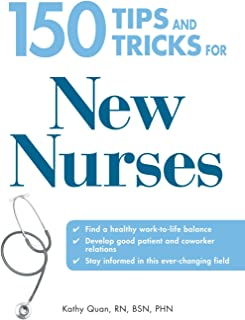 150 Tips and Tricks for New Nurses: Balance a hectic schedule and get the sleep you need . . . Avoid illness and stay positive . . . Continue your education and keep up with medical advances