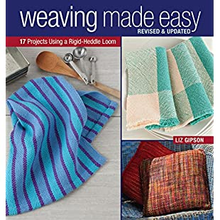 Weaving Made Easy Revised and Updated 17 Projects Using a Rigid-Heddle Loom