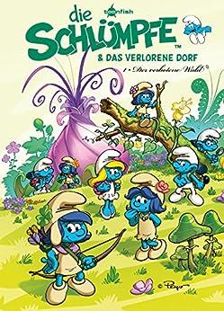 [Alain Peyo; Jost, Luc Parthoens]のDie Schlümpfe und das verlorene Dorf Bd. 1: Der verbotene Wald: Der Comic zum Kinofilm (German Edition)