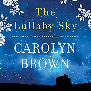 The Lullaby Sky                   By:                                                                                                                                 Carolyn Brown                               Narrated by:                                                                                                                                 Brittany Pressley                      Length: 8 hrs and 46 mins     917 ratings     Overall 4.3