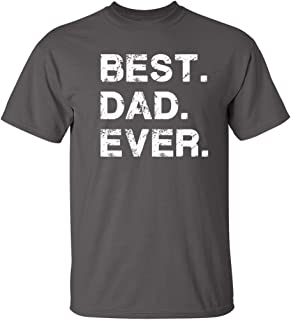 Best Dad Ever Fathers Day Dad Gifts Graphic Novelty Sarcastic Mens Funny T Shirt