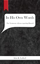 In His Own Words: The Testimony of Jesus regarding Himself