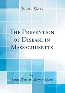The Prevention of Disease in Massachusetts (Classic Reprint)