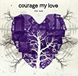 Songtexte von Courage My Love - For Now