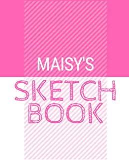 Maisy's Sketchbook: Personalized names sketchbook with name: 120 Pages