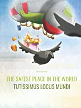 The Safest Place in the World/Tutissimus locus mundi: English/Latin: Picture Book for Children of all Ages (Bilingual Edit...