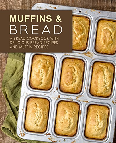 Muffins & Bread: A Bread Cookbook with Delicious Bread Recipes and Muffin Recipes (2nd Edition) (English Edition)