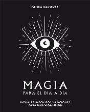 Magia para el día a día: Rituales, hechizos y pociones para una vida mejor (Spanish Edition)
