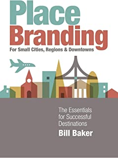 Place Branding for Small Cities, Regions and Downtowns: The Essentials for Successful Destinations