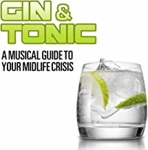 Gin & Tonic: A Musical Guide to Your Midlife Crisis
