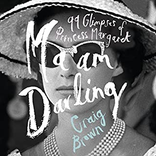 Ma'am Darling     99 Glimpses of Princess Margaret              By:                                                                                                                                 Craig Brown                               Narrated by:                                                                                                                                 Eleanor Bron                      Length: 12 hrs and 20 mins     176 ratings     Overall 4.2