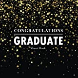 Congratulations Graduate Guest Book: Congratulatory Message Book For Family And Friends To Write In With Motivational Quotes Gift Log Memory Year Book ... Scrapbook For Grads (Graduation Collections)