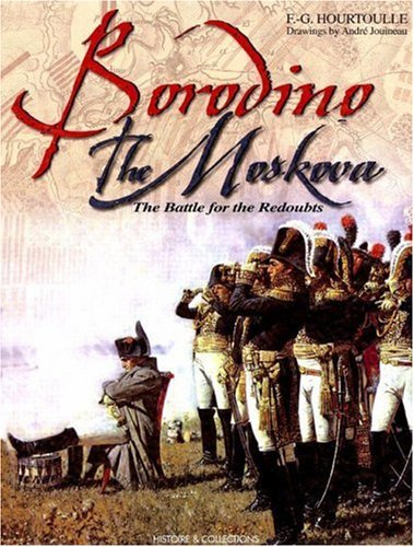 Borodino: the Moscova: The Battle for the Redoubts (Great Battles of the First Empire)